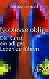 Noblesse oblige: Die Kunst, ein adliges Leben zu führen