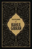 Kahlil Gibran: Collected Works of Kahlil Gibran (DELUXE EDITION)