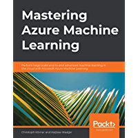 Mastering Azure Machine Learning: Perform large-scale end-to-end advanced machine learning in the cloud with Microsoft…