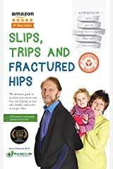 Slips, Trips and Fractured Hips: The ultimate guide to accident prevention and first aid; helping us stay safe, healthy and active as we get older. Kindle Edition
