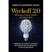 Wyckoff 2.0: Structures, Volume Profile and Order Flow (Trading and Investing Course: Advanced Technical Analysis Book 2…