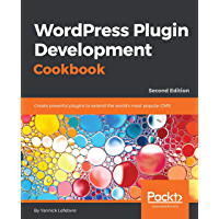 WordPress Plugin Development Cookbook: Create powerful plugins to extend the world's most popular CMS (English Edition)
