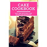 Cake Cookbook: Easy And Delicious Cake Recipes For Beginners! (Baking Cookbook Book 1)