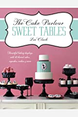 The Cake Parlour Sweet Tables: Beautiful Baking Displays with 40 Themed Cakes, Cupcakes, Cookies & More Paperback