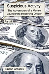 Suspicious Activity: The Adventures of a Money Laundering Reporting Officer - Part 5 Kindle Edition