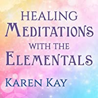 Healing Meditations with the Elementals: Guided Visualizations with the Faeries, Mermaids and Unicorns