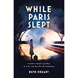 While Paris Slept: A mother in wartime Paris. A heartwrenching choice. A remarkable story. (English Edition)