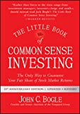 The Little Book of Common Sense Investing: The Only Way to Guarantee Your Fair Share of Stock Market Returns (Little…