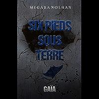 Six Pieds Sous Terre - Tome 2 : Gaïa