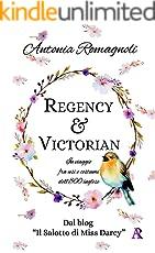 Regency & Victorian: In viaggio  fra usi e costumi  dell'800 inglese