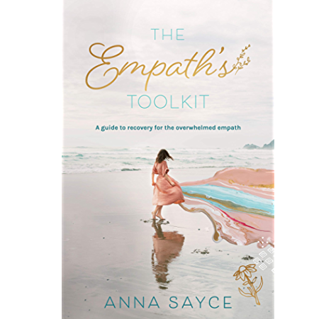 The Empath S Toolkit A Guide To Recovery For The Overwhelmed Empath Ebook Sayce Anna Amazon Co Uk Kindle Store