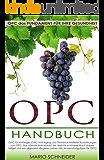 OPC Buch: OPC das Fundament für Ihre Gesundheit – OPC für Anfänger (OPC Anti-Aging und Überblick weiterer Auswirkungen von OPC: Das stärkste Antioxidant der Welt für schönere Haut, Haare, Nägel ...