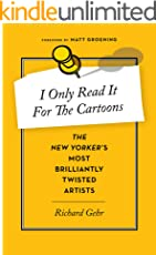 I Only Read It for the Cartoons: The New Yorker's Most Brilliantly Twisted Artists