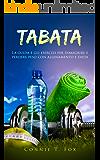 TABATA: La guida e gli esercizi per dimagrire e perdere peso con allenamento e dieta