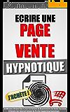 Ecrire Une Page De Vente Hypnotique: 54 Minutes Chrono Pour Ecrire Facilement Un Argumentaire De Vente Fascinant Et…