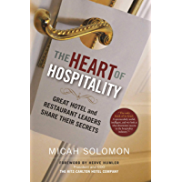 The Heart of Hospitality: Great Hotel and Restaurant Leaders Share Their Secrets (English Edition)