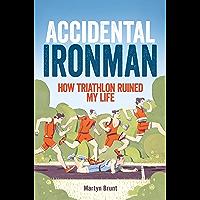 Accidental Ironman: How Triathlon Ruined My Life (English Edition)