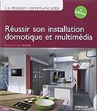 La maison communicante. Réussir son installation domotique et multimédia