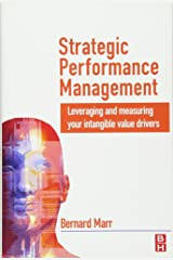 Strategic Performance Management: Leveraging and Measuring your Intangible Value Drivers: 340 Hardcover