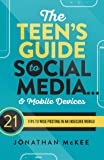The Teen's Guide to Social Media... & Mobile Devices: 21 Tips to Wise Posting in an Insecure World
