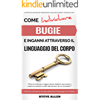 Linguaggio Corporale – Come individuare bugie e inganni attraverso il linguaggio del corpo: Guida per individuare le bugie utilizzando il linguaggio non verbale