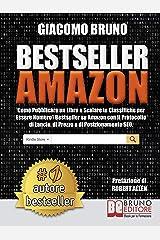 Bestseller Amazon: Come Pubblicare un Libro e Scalare le Classifiche per Essere Numero1 Bestseller su Amazon con il Protocollo di Lancio, di Prezzo e di Posizionamento SEO Formato Kindle