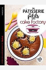 La pâtisserie des petits avec cake factory (Les petits Moulinex/Seb) Format Kindle