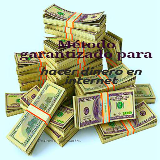 Metodo garantizado para hacer dinero en internet