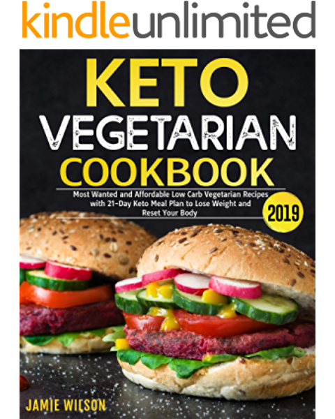 Keto Vegetarian Cookbook 2019 Most Wanted And Affordable Low Carb Vegetarian Recipes With 21 Day Keto Meal Plan To Lose Weight And Reset Your Body English Edition Ebook Wilson Jamie Amazon De Kindle Shop