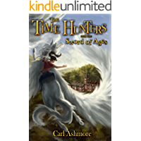 The Time Hunters and the Sword of Ages: Book 4 of the Time Hunters Saga