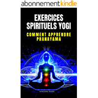 EXERCICES SPIRITUELS YOGI: COMMENT APPRENDRE PRANAYAMA