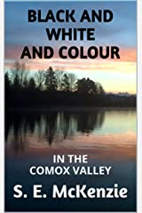 BLACK AND WHITE AND COLOUR: IN THE COMOX VALLEY Kindle Edition