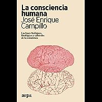 La consciencia humana: Las bases biológicas, fisiológicas y culturales de la consciencia (Spanish Edition)