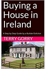Buying a House in Ireland: A Step by Step Guide by a Builder/Solicitor Kindle Edition