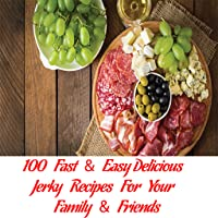 Jerky Recipes : 100 Easy and Fast Delicious Jerky Recipes