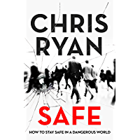 Safe: How to stay safe in a dangerous world: Survival techniques for everyday life from an SAS hero (English Edition)