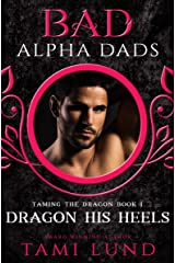 Dragon His Heels: Bad Alpha Dads (Taming the Dragon Book 1) Kindle Edition
