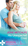 His Unexpected Child (Mills & Boon Medical) (The ffrench Doctors, Book 2)