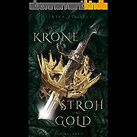 Eine Krone aus Stroh und Gold: Gesamtausgabe (German Edition)
