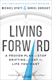 Living Forward: A Proven Plan to Stop Drifting and Get the Life You Want (English Edition)