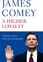A Higher Loyalty: Truth, Lies, and Leadership (English Edition)