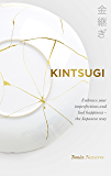 Kintsugi: Embrace your imperfections and find happiness - the Japanese way (English Edition)