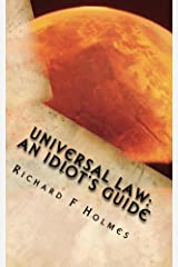 Universal Law: An Idiot's Guide Kindle Edition