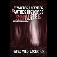 Mystères, légendes, et autres histoires sombres: recueil de nouvelles
