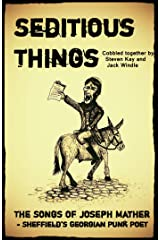 Seditious Things - the Songs of Joseph Mather: Sheffield's Georgian Punk Poet Kindle Edition