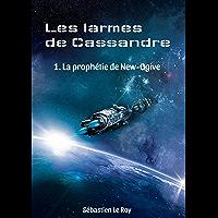 Les larmes de Cassandre: 1. La prophétie de New-Ogive