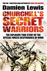Churchill's Secret Warriors: The Explosive True Story of the Special Forces Desperadoes of WWII Paperback