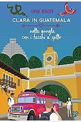 Clara in Guatemala Nella giungla con i tacchi a spillo (Collana : Le avventuriere ai confini del mondo Vol. 1) (Italian Edition) Format Kindle