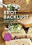 Brotbacklust: 222 Rezepte für den Brotbackautomaten. Mit glutenfreien Rezepten und feinen Aufstrichen: 222 Rezepte fr…
