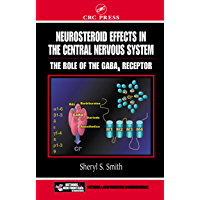 Neurosteroid Effects in the Central Nervous System: The Role of the GABA-A Receptor (Frontiers in Neuroscience Book 22…